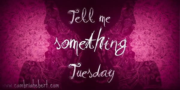 Tell Me Something Tuesday (#2)
